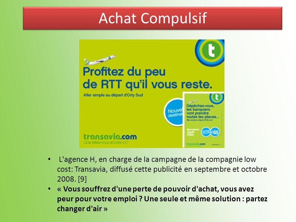 Achat Compulsif L agence H, en charge de la campagne de la compagnie low cost: Transavia, diffusé cette publicité en septembre et octobre 2008. [9]